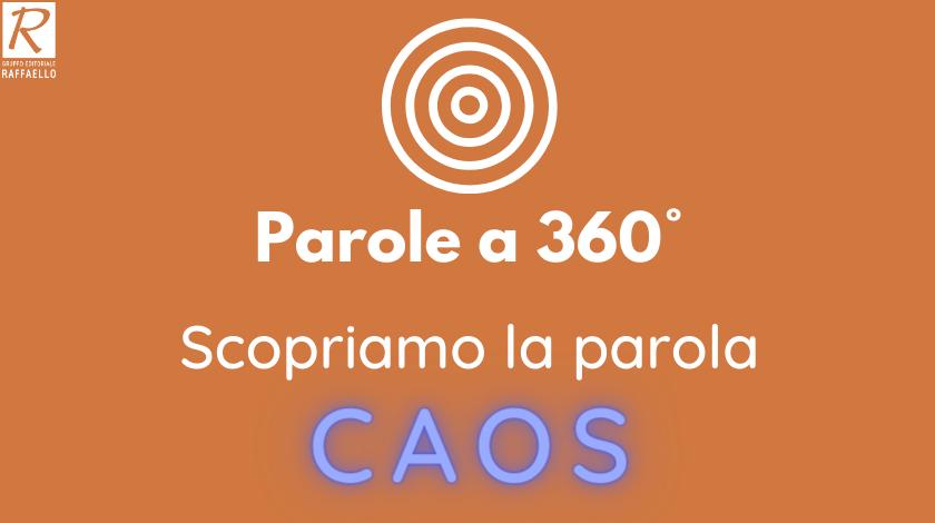 Parole a 360° - Scopriamo la parola CAOS